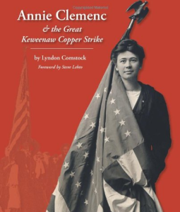 Book cover for Comstock's new book, Annie Clemenc and the Great Keweenaw Copper Strike (CreateSpace Independently published, 2013)